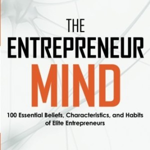 The-Entrepreneur-Mind-100-Essential-Beliefs-Characteristics-and-Habits-of-Elite-Entrepreneurs-0