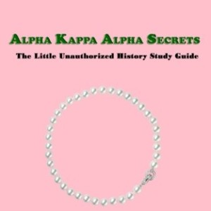 Alpha-Kappa-Alpha-Secrets-The-Little-Unauthorized-History-Study-Guide-0