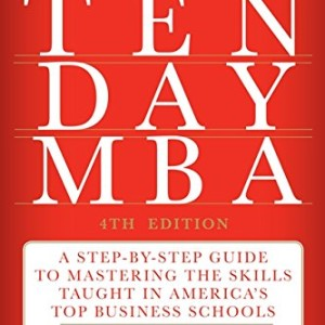 The-Ten-Day-MBA-4th-Ed-A-Step-by-Step-Guide-to-Mastering-the-Skills-Taught-In-Americas-Top-Business-Schools-0